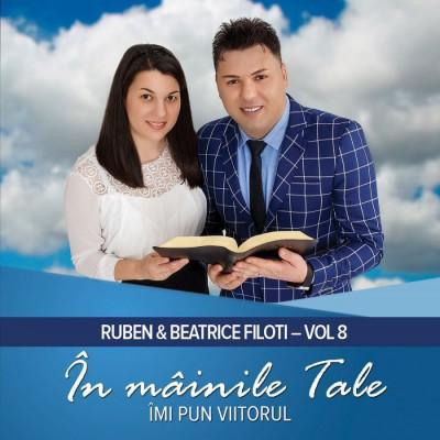 Ruben si Beatrice Filoti - În Mâinile Tale Îmi Pun Viitorul. Vol.8 (2017)
