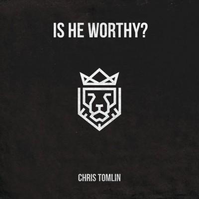Chris Tomlin - Is He Worthy EP (2019)