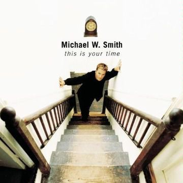 Michael W. Smith - This Is Your Time (1999)