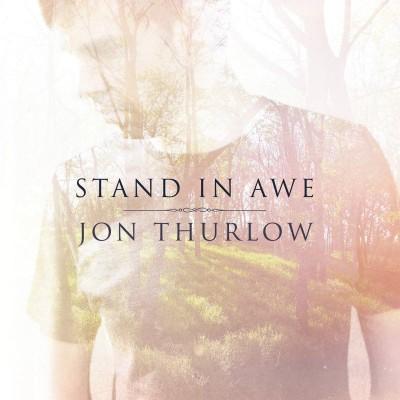 Jon Thurlow - Stand in Awe (2013)