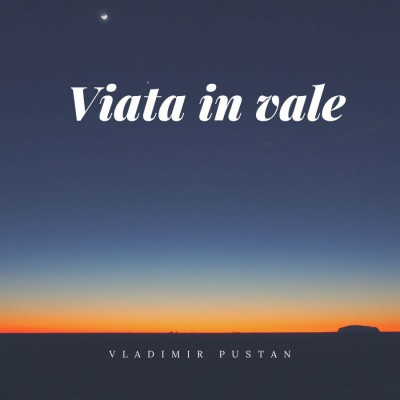 Vladimir Pustan - Viata in vale (2019)