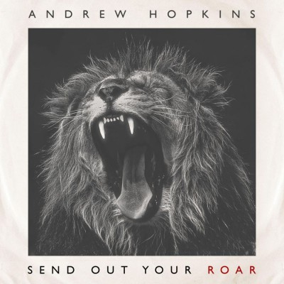 Andrew Hopkins - Send Out Your Roar (2018)