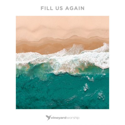 Vineyard Worship - Fill Us Again (2018)