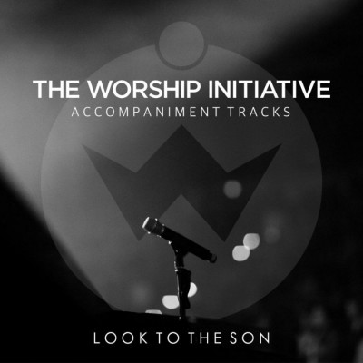 Shane si Shane - Look to the Son (The Worship Initiative Accompaniment) (2018)