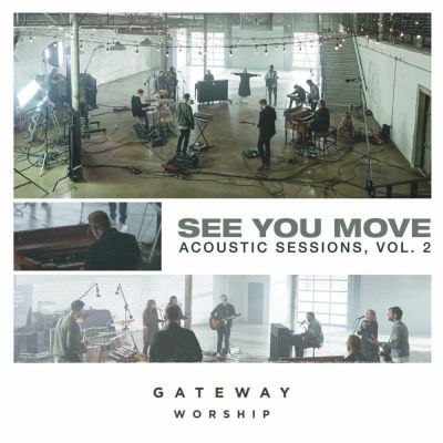 Gateway Worship - See You Move Acoustic Sessions, Vol. 2 (2020)