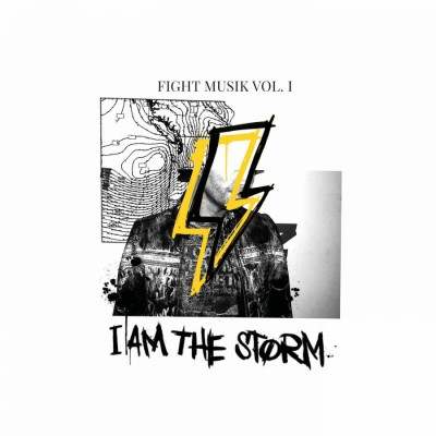 I AM THE STORM - Fight Musik, Vol. 1 (2018)
