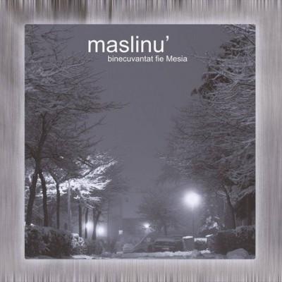 Maslinu - Binecuvantat fie Mesia (2005)