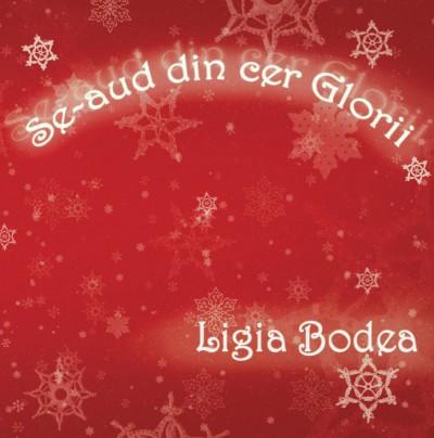Ligia Bodea - Se aud din cer Glorii
