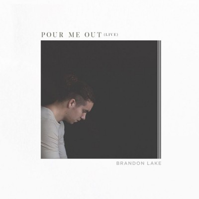 Brandon Lake - Pour Me Out [Live] (2018)