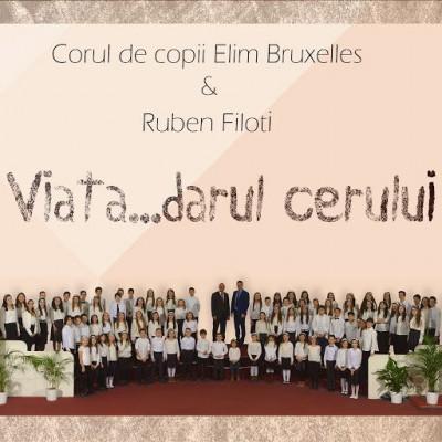 Corul de copii Elim Bruxelles si Ruben Filoti - Viata Darul Cerului (2016)
