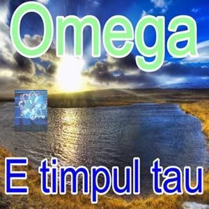 Omega - E Timpul Tau