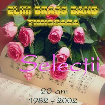 Elim Brass Band Timișoara - Selecții 20 Ani (1982 - 2002)