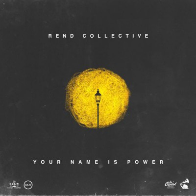 Rend Collective - YOUR NAME IS POWER (2019)