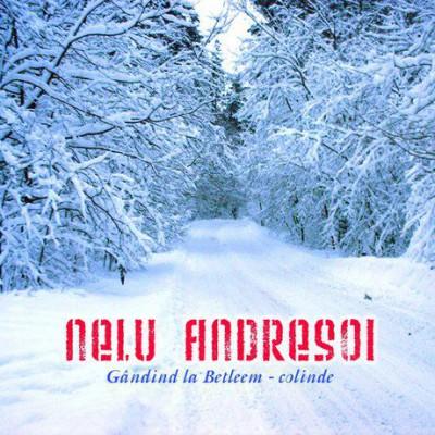 Nelu Andresoi - Gandind la Betleem - Colinde (2006)