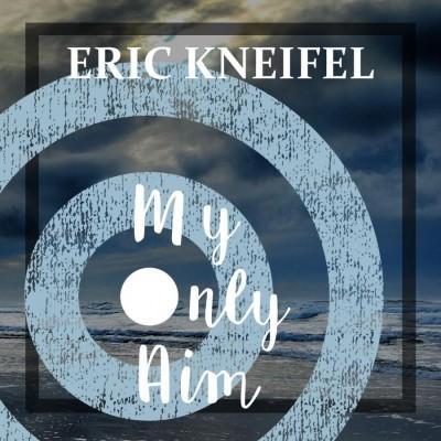 Eric Kneifel - My Only Aim (2018)