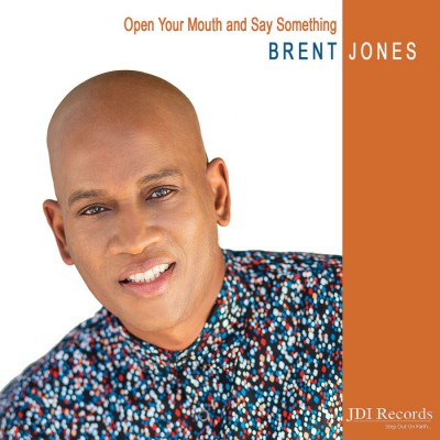 Brent Jones - Open Your Mouth and Say Something (2018)
