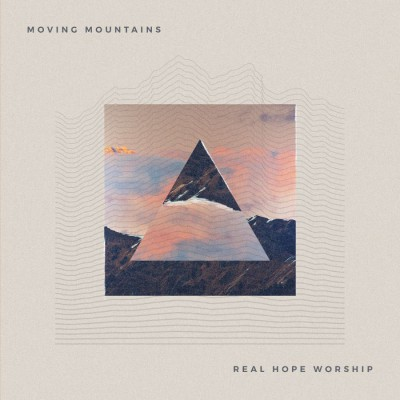 Real Hope Worship - Moving Mountains EP (2018)