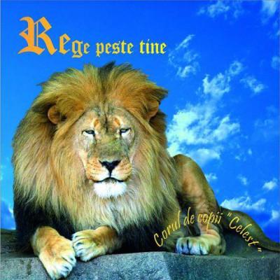 Corul De Copii (Celest) - Rege Peste Tine (2005)