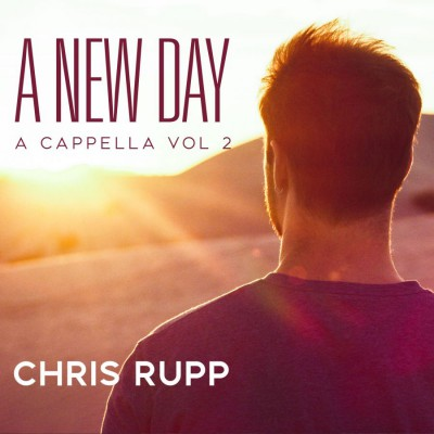 Chris Rupp - A New Day; A Cappella Vol. II (2018)
