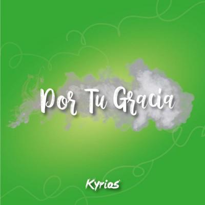 Kyrios - Por Tu Gracia (2019)
