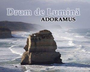Adoramus - Drum de Lumină