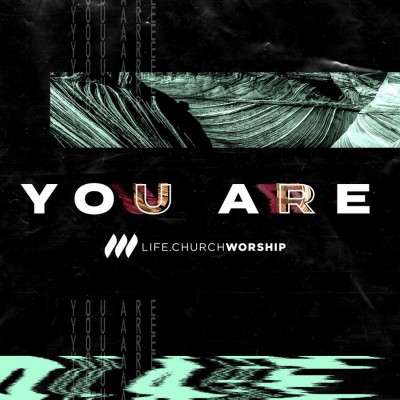 Life.Church Worship - You Are (2018)