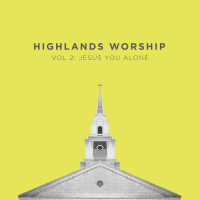 Highlands Worship - Vol 2 Jesus You Alone (2018)