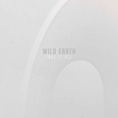 Wild Earth - Take It All (2018)
