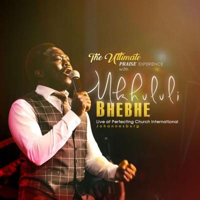 Mkhululi Bhebhe - The Ultimate Praise Experience with Mkhululi Bhebhe (Live) (2018)