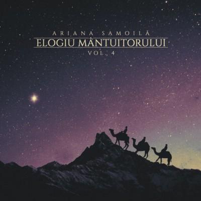 Ariana Samoilă - Elogiu Mântuitorului Vol. 4 (2019)