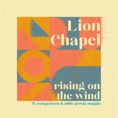 Lion Chapel Feat Ryan Jackson & Abbie George Maggio - Rising on the Wind (2018)