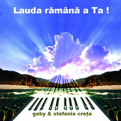 Gabi și Ștefania Creța - Lauda rămână a Ta (2006)