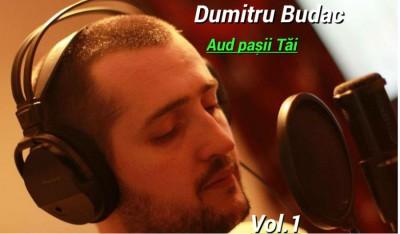 Dumitru Budac - Aud pasii tai - Vol.1