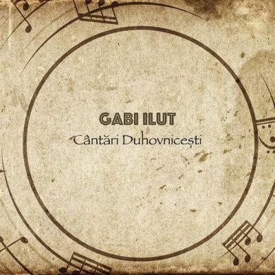 Gabi Ilut - Cântari Duhovnicești (2010)