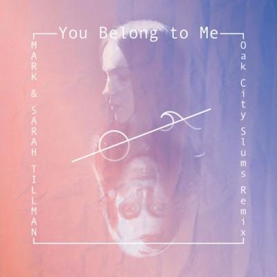 Mark and Sarah Tillman - You Belong To Me (Oak City Slums Remix) (2018)