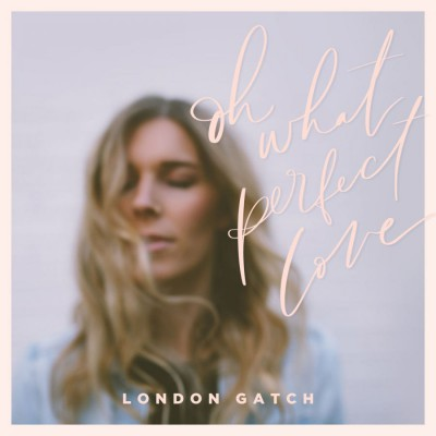 London Gatch - Oh What Perfect Love (2018)