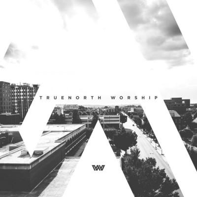 TrueNorth Worship - TrueNorth Worship (Live) (2018)