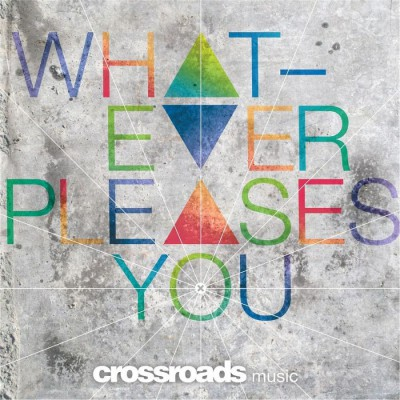 Crossroads Music - Whatever Pleases You (2017)