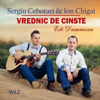 Sergiu Cebotari si Ion Chigai - Vrednic de Cinste Vol.2 (2017)