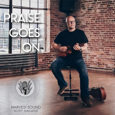 Harvest Sound Feat Scott MacLeod - Praise Goes On (2018)