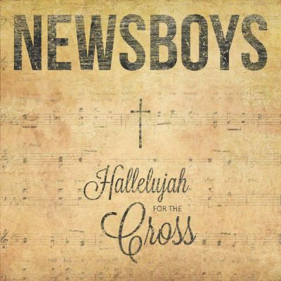 Newsboys - Hallelujah for the Cross (2014)