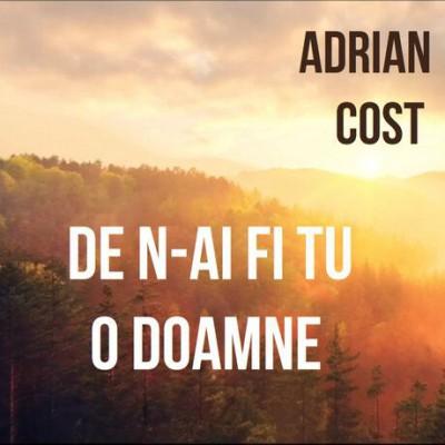 Adrian Cost - De N-Ai Fi Tu O Doamne (2012)