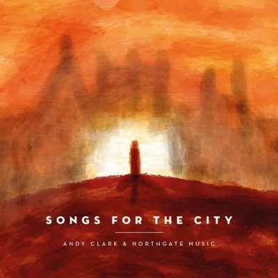 Andy Clark & Northgate Music - Songs for the City (2018)