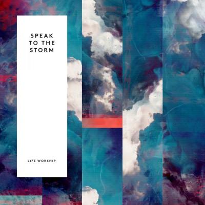 Life Worship - Speak to the Storm [Live] (2018)