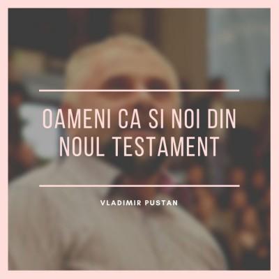 Vladimir Pustan - Oameni ca si noi din Noul Testament (2019)