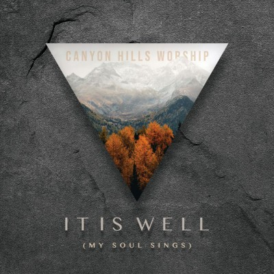 Canyon Hills Worship - It Is Well (My Soul Sings) (2018)