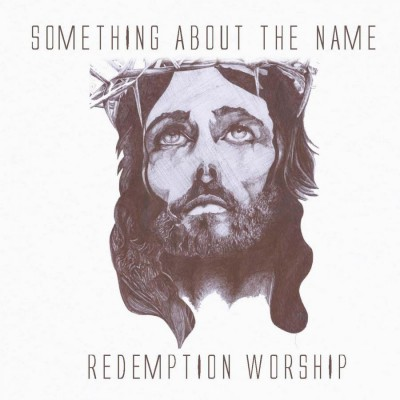 Redemption Worship - Something About the Name (2018)