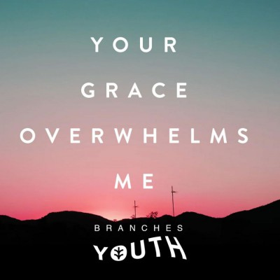 Branches Youth - Your Grace Overwhelms Me (2018)