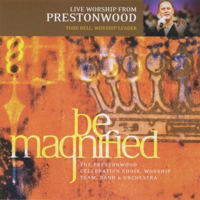 The Prestonwood Choir - Be Magnified (2010)