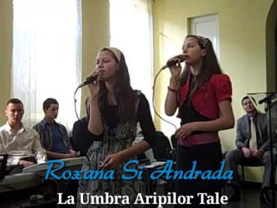 Roxana si Andrada - La Umbra Aripilor Tale